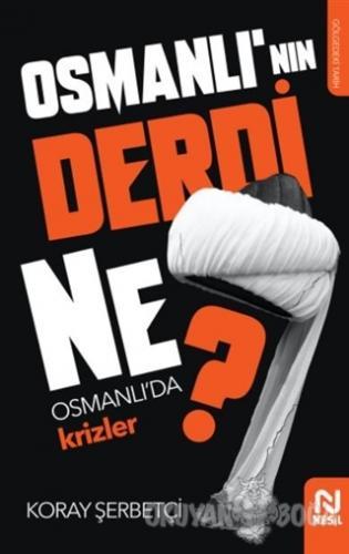 Osmanlı'nın Derdi Ne? - Koray Şerbetçi - Nesil Yayınları