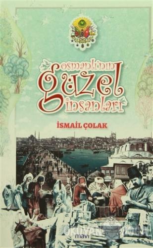 Osmanlı'nın Güzel İnsanları - İsmail Çolak - Mavi Yayıncılık
