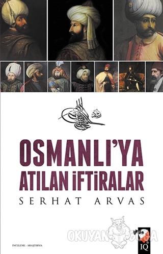 Osmanlı'ya Atılan İftiralar - Serhat Arvas - IQ Kültür Sanat Yayıncılı