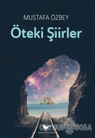 Öteki Şiirler - Mustafa Özbey - Günce Yayınları