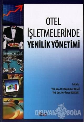 Otel İşletmelerinde Yenilik Yönetimi - Öznur Bozkurt - Sidas Yayınları