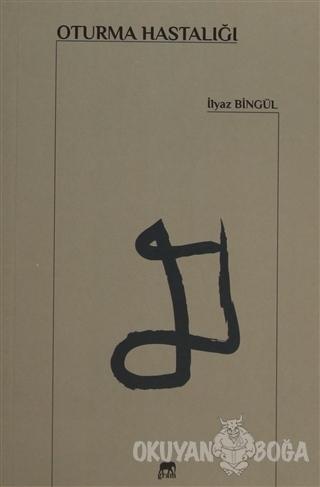 Oturma Hastalığı - İlyaz Bingül - Gram Yayınları