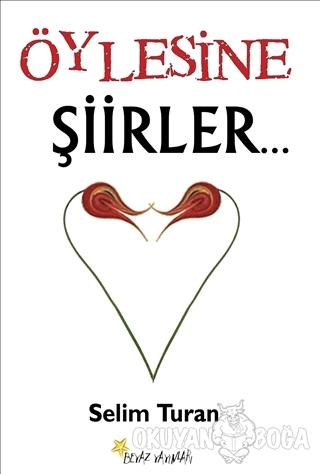 Öylesine Şiirler - Selim Turan - Beyaz Yayınları