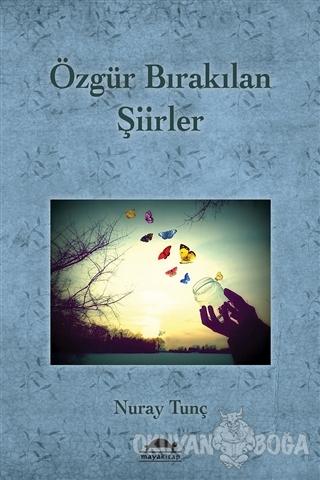 Özgür Bırakılan Şiirler - Nuray Tunç - Maya Kitap