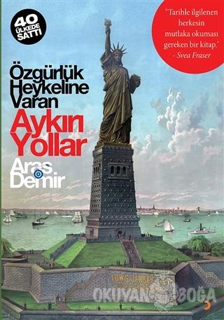 Özgürlük Heykeline Varan Aykırı Yollar - Aras Demir - Cinius Yayınları