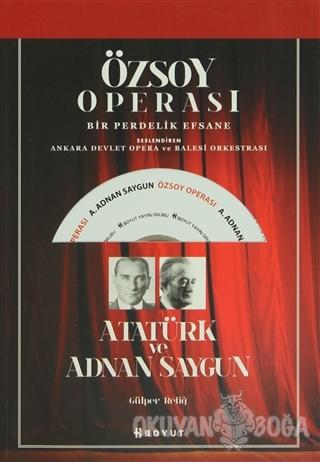 Özsoy Operası - Atatürk ve Adnan Saygun - Gülper Refiğ - Boyut Yayın G