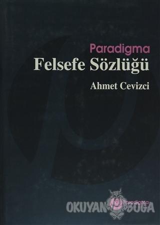 Paradigma Felsefe Sözlüğü (Ciltli) - Ahmet Cevizci - Paradigma Yayınla