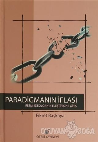 Paradigmanın İflası (Ciltli) - Fikret Başkaya - Öteki Yayınevi