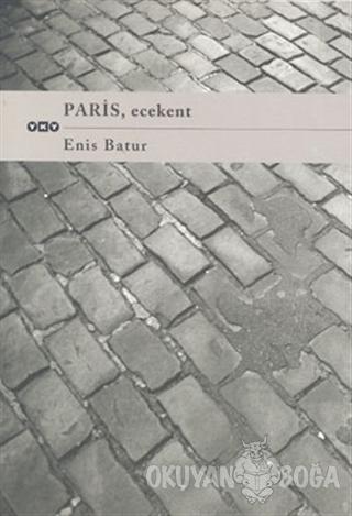 Paris , Ecekent - Enis Batur - Yapı Kredi Yayınları