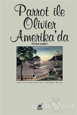 Parrot İle Olivier Amerika'da - Peter Carey - Ayrıntı Yayınları