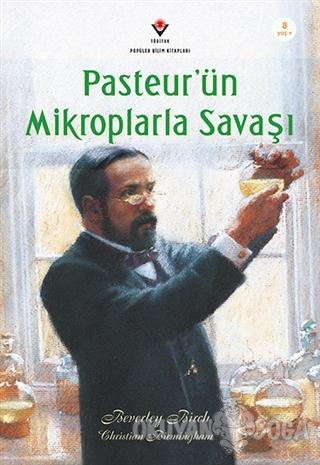 Pasteur'ün Mikroplarla Savaşı - Beverley Birch - TÜBİTAK Yayınları