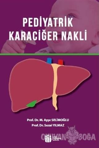 Pediyatrik Karaciğer Nakli - Ayşe Selimoğlu - İnönü Üniversitesi Yayın