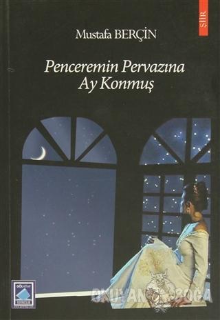 Penceremin Pervazına Ay Konmuş - Mustafa Berçin - Göl Yayıncılık