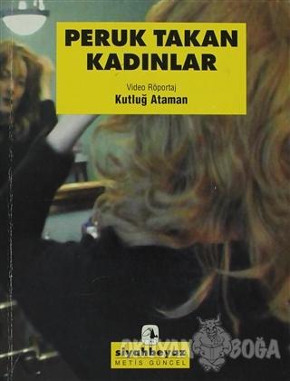 Peruk Takan Kadınlar - Kutluğ Ataman - Metis Yayınları