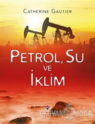 Petrol, Su ve İklim (Ciltli) - Catherine Gautier - TÜBİTAK Yayınları