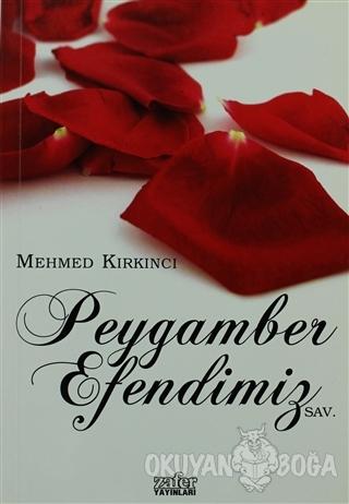 Peygamber Efendimiz (SAV) - Mehmet Kırkıncı - Zafer Yayınları