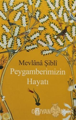 Peygamberimizin Hayatı - Mevlana Şibli - Timaş Yayınları
