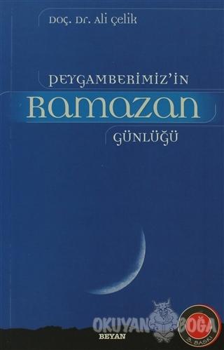 Peygamberimiz'in Ramazan Günlüğü - Ali Çelik - Beyan Yayınları
