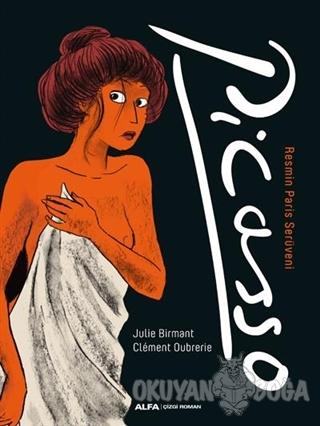Picasso (Ciltli) - Julie Birmant - Alfa Yayınları