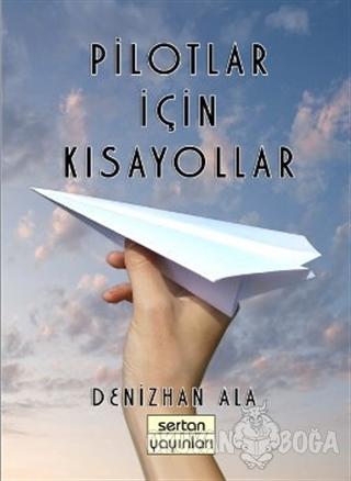 Pilotlar İçin Kısayollar - Denizhan Ala - Sertan Yayınları