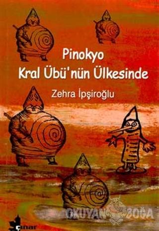 Pinokyo Kral Übü'nün Ülkesinde - Zehra İpşiroğlu - Çınar Yayınları