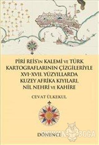 Piri Reis'in Kalemi ve Türk Kartograflarının Çizgileriyle 16-17. Yüzyıllarda Kuzey Afrika Kıyıları Nil Nehri ve Kahire