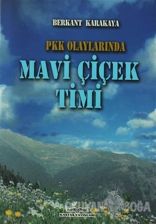 PKK Olaylarında Mavi Çiçek Timi - Berkant Karakaya - Kastaş Yayınları