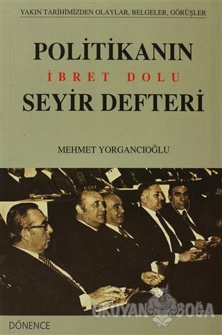 Politikanın İbret Dolu Seyir Defteri - Mehmet Yorgancıoğlu - Dönence B