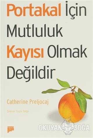 Portakal İçin Mutluluk Kayısı Olmak Değildir - Catherine Preljocaj - P