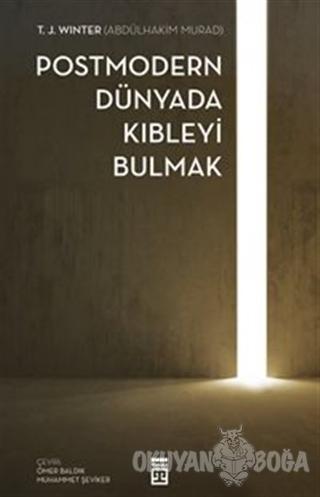 Postmodern Dünyada Kıbleyi Bulmak - T. J. Winter - Timaş Yayınları
