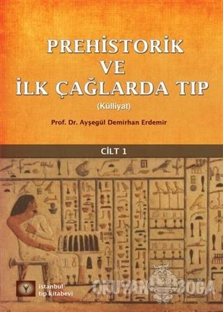 Prehistorik ve İlk Çağlarda Tıp Cilt - 1 - Ayşegül Demirhan Erdemir -
