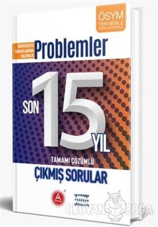 Problemler Son 15 Yıl Tamamı Çözümlü Çıkmış Sorular - Kolektif - A Yay