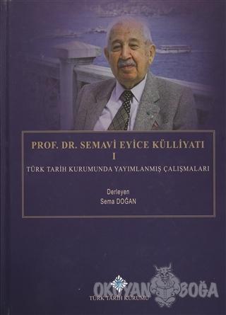 Prof. Dr. Semavi Eyice Külliyatı 1 (Ciltli) - Sema Doğan - Türk Tarih