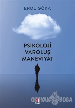 Psikoloji Varoluş Maneviyat - Erol Göka - Kapı Yayınları
