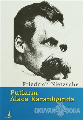Putların Alacakaranlığında - Friedrich Wilhelm Nietzsche - Alter Yayın