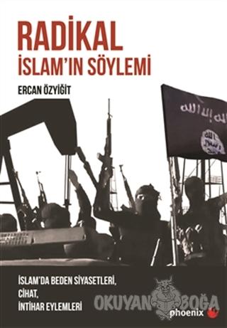 Radikal İslam'ın Söylemi - Ercan Özyiğit - Phoenix Yayınevi