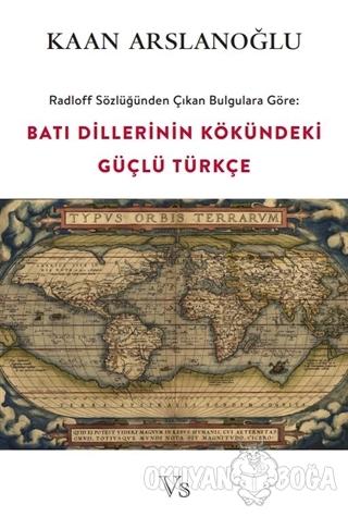 Radloff Sözlüğünden Çıkan Bulgulara Göre Batı Dillerinin Kökündeki Güçlü Türkçe