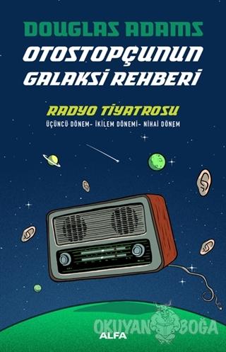 Radyo Tiyatrosu - Otostopçunun Galaksi Rehberi (Ciltli) - Douglas Adam