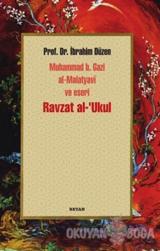 Ravzat al-'Ukul; Muhammed b. Gazi al-Malatyavi ve Eseri - İbrahim Düze