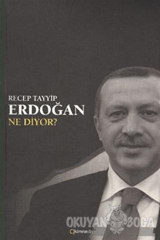 Recep Tayyip Erdoğan Ne Diyor? - Kolektif - Kim Ne Diyor Yayınları