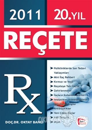 Reçete 2011 - Oktay Banlı - Pelikan Tıp Teknik Yayıncılık - Tıp ve Sağ
