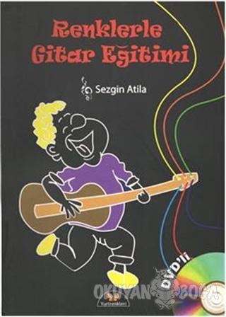 Renklerle Gitar Eğitimi - Sezgin Atilla - Yurtrenkleri Yayınevi