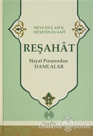 Reşahat : Hayat Pınarından Damlalar - Mevlana Ali Hüseyn Es-Safi - Mua