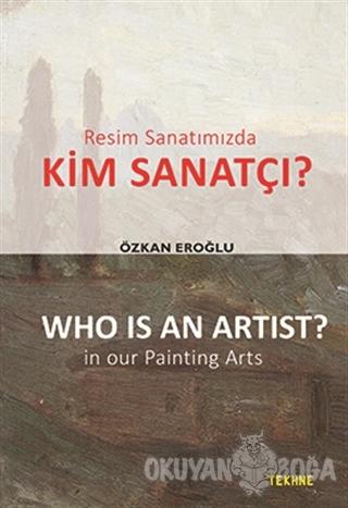 Resim Sanatımızda Kim Sanatçı? - Who is an Artist? In our Paintting Ar