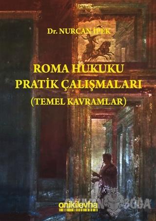 Roma Hukuku Pratik Çalışmaları (Temel Kavramlar) - Nurcan İpek - On İk