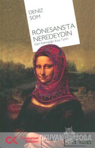 Rönesans'ta Neredeydin - Deniz Som - Cumhuriyet Kitapları