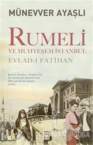 Rumeli ve Muhteşem İstanbul - Münevver Ayaşlı - Timaş Yayınları