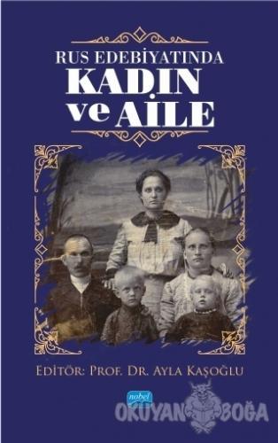 Rus Edebiyatında Kadın ve Aile - Ayla Kaşoğlu - Nobel Akademik Yayıncı