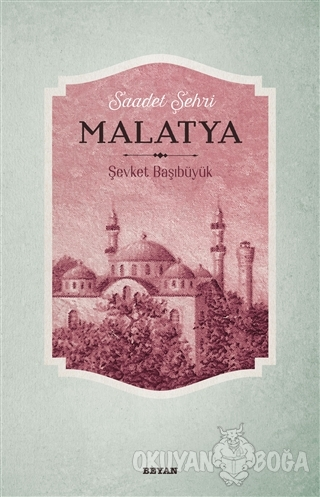 Saadet Şehri Malatya - Şevket Başıbüyük - Beyan Yayınları