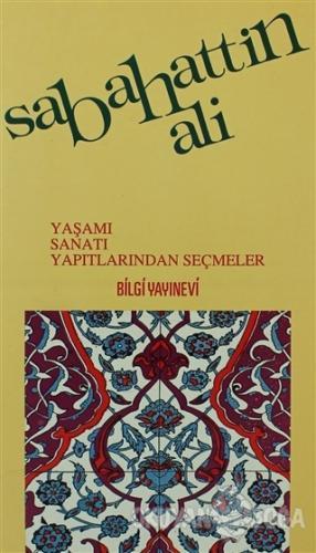 Sabahattin Ali Yaşamı, Sanatı, Yapıtlarından Seçmeler - Derleme - Bilg